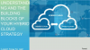 Understanding and the building blocks of your hybrid Cloud Strategy