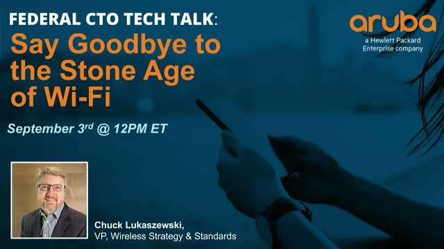 Federal CTO Tech Talk: Say Goodbye to the Stone Age of Wi-Fi