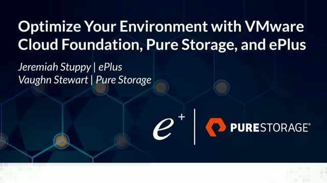 Optimize Your Environment with VMware Cloud Foundation, Pure Storage, and ePlus