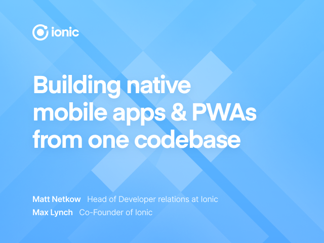 Building native mobile apps & PWAs from one codebase