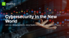 Cybersecurity in the New World