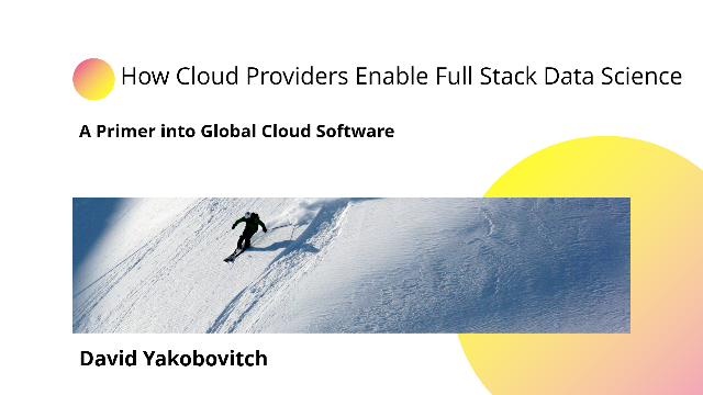 How Cloud Providers Enable Full Stack Data Science