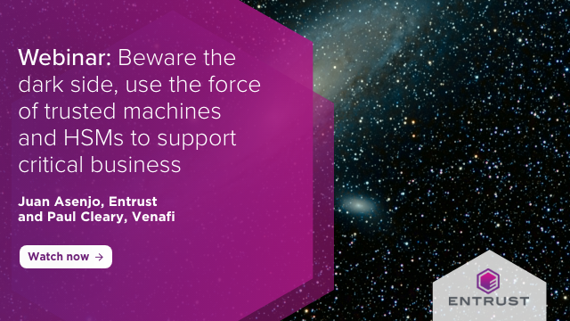 Beware the dark side,use trusted machines & HSMs to support critical business