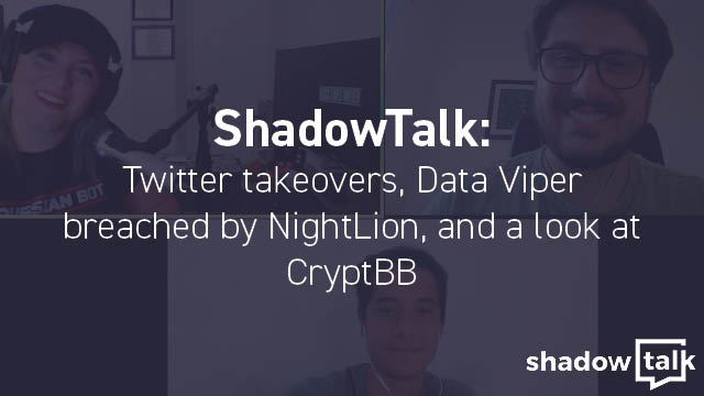 [Podcast] Twitter takeovers, Data Viper breached by NightLion, and CryptBB