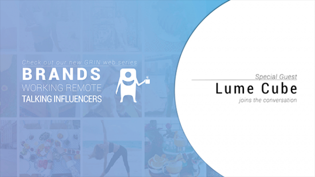 Brands Working Remote Talking Influencers: Lume Cube + GRIN