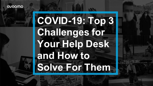 COVID-19: Top 3 Challenges for Your Help Desk and How to Solve Them