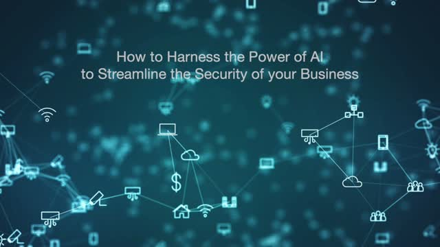 How to Harness the Power of AI to Streamline the Security of your Business