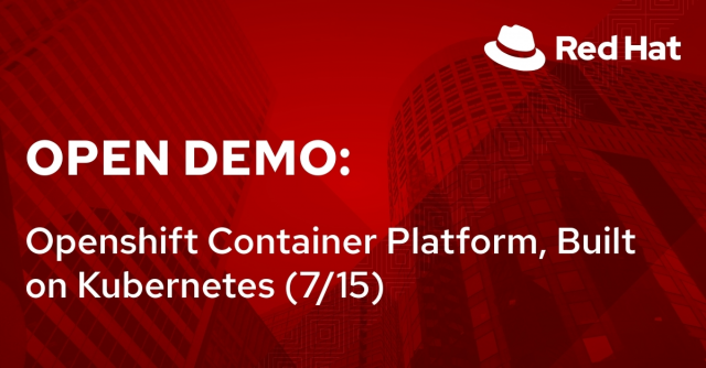 Open Demo: Openshift Container Platform, Built on Kubernetes (7/15)