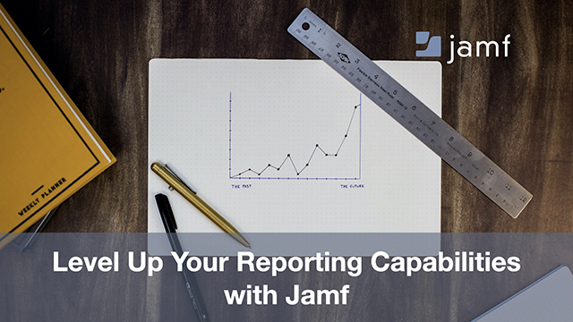 Level Up Your Reporting Capabilities with Jamf