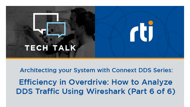Efficiency in Overdrive: How to Analyze DDS Traffic Using Wireshark, Part 6 of 6