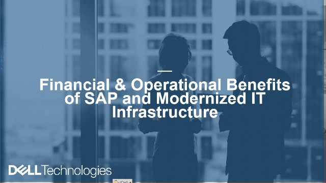 Financial & Operational Benefits of SAP and Modernized IT Infrastructure