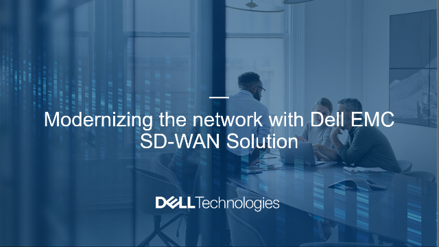 Modernizing the network with Dell EMC SD-WAN Solution