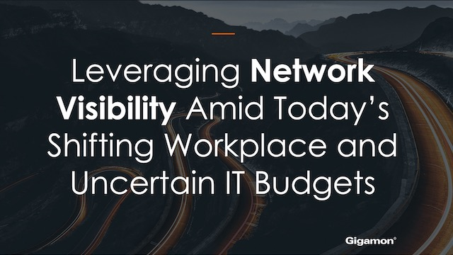 Leveraging Network Visibility Amid Today's Shifting Workplace