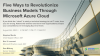 Five Ways to Revolutionize Business Models Through Microsoft Azure Cloud