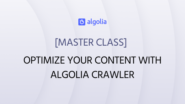 [Master Class] Optimize your content with the Algolia crawler