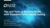 Tips and Tools to Beat the Peaks with Proactive Performance Testing