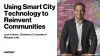 Using Smart City Technology to Reinvent Communities
