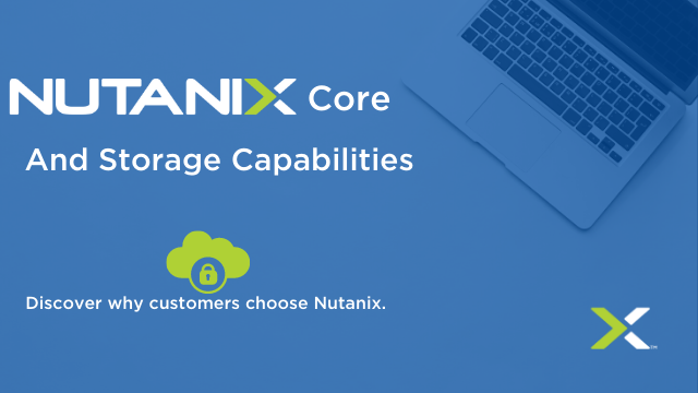 Nutanix Core and Storage Capabilities