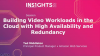 Building Video Workloads in the Cloud with High Availability and Redundancy