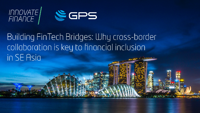 Why cross-border collaboration is key to financial inclusion in SE Asia