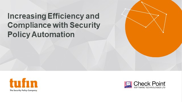 Increasing efficiency & compliance with security policy automation
