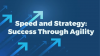 Speed and Strategy: Success Through Agility
