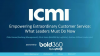 Empowering Extraordinary Customer Service: What Leaders Must Do Now