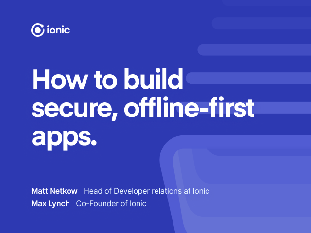 How to build secure, offline-first apps