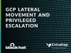 Black Hat Webcast Series - GCP Lateral Movement and Privileged Escalation Spill