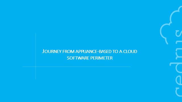 Journey from Appliance-Based to a Cloud Software Perimeter