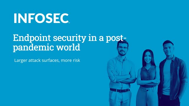 Endpoint Security in a Post-Pandemic World: Larger Attack Surfaces, More Risk