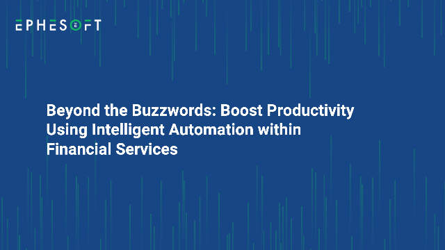 Boost Productivity Using Intelligent Automation within Financial Services