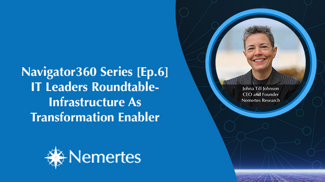 Nav360 [Ep.6] IT Leaders Roundtable- Infrastructure As Transformation Enabler