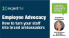 Employee Advocacy:  How to turn your staff into brand ambassadors