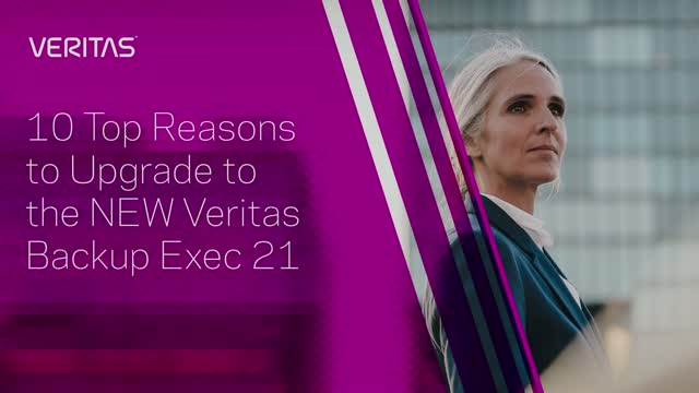 10 Top Reasons to Upgrade to the NEW Veritas Backup Exec 21