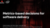 Using metrics-based decisions for software delivery