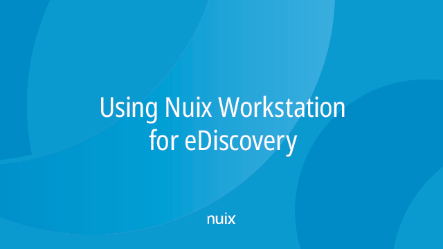 Using Nuix Workstation for eDiscovery