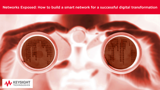 Networks Exposed: Build smart networks for optimum digital transformation