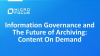 Information Governance & the Future of Archiving—Content on Demand