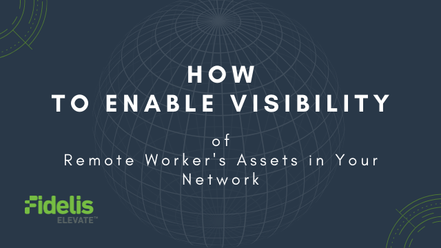 How to Enable Visibility of Remote Worker's Assets in Your Network