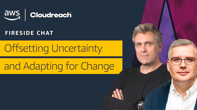 Offsetting Uncertainty and Adapting for Change, Fireside Chat: AWS & Cloudreach