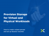 Bitesize Learning – Ep 7:- Provision Storage for Virtual and Physical Workloads