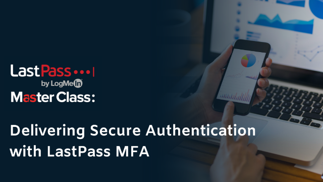 Masterclass: How to Deliver Secure Authentication with LastPass MFA