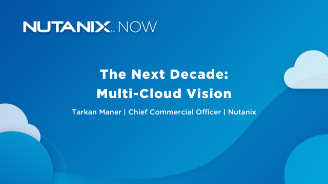Nutanix Now - The Next Decade: Multi-Cloud Vision