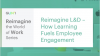 Reimagine L&D: Why Learning is Essential to Employee Engagement