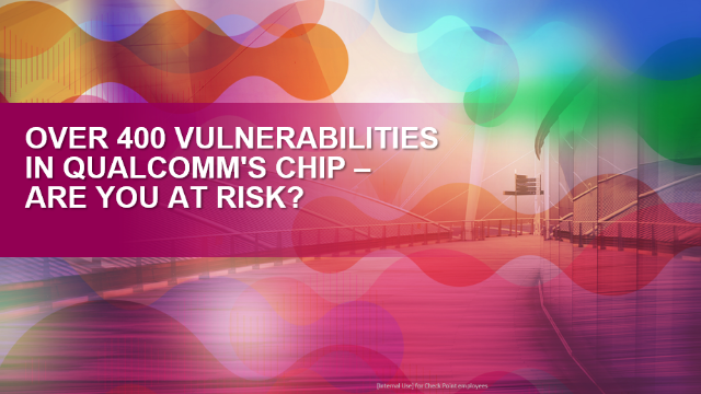 Over 400 Vulnerabilities in Qualcomm's chip - Are you at Risk?