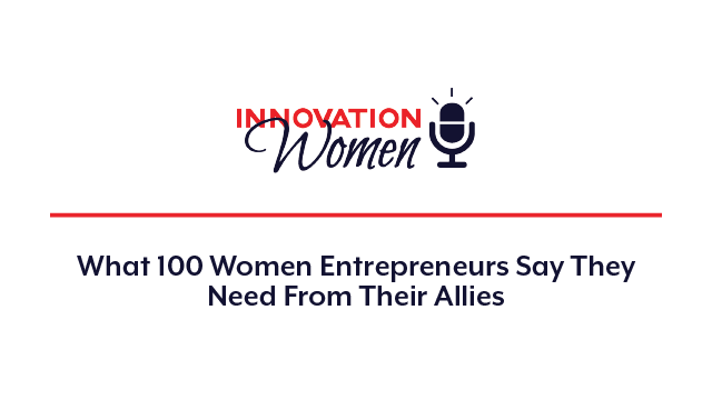 What 100 Women Entrepreneurs Say They Need From Their Allies