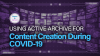 Using an Active Archive for Creating Content during Covid