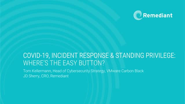 COVID-19, Incident Response & Standing Privilege: Where's the Easy Button?