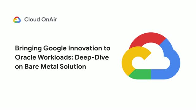 Migrate Oracle workloads to Google Cloud: Deep Dive on Bare Metal Solution